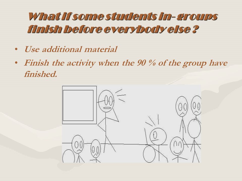 What if some students in- groups finish before everybody else