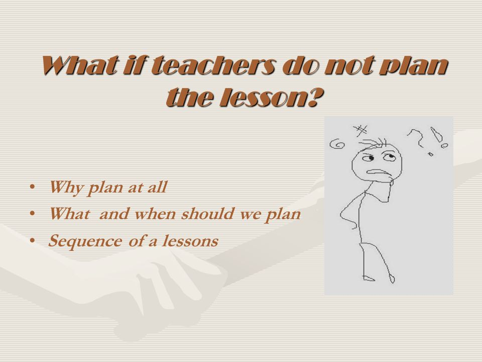 What if teachers do not plan the lesson