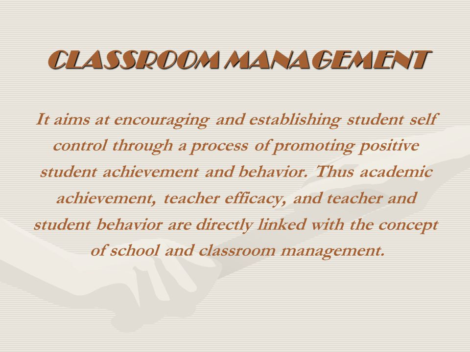 CLASSROOM MANAGEMENT It aims at encouraging and establishing student self. control through a process of promoting positive.