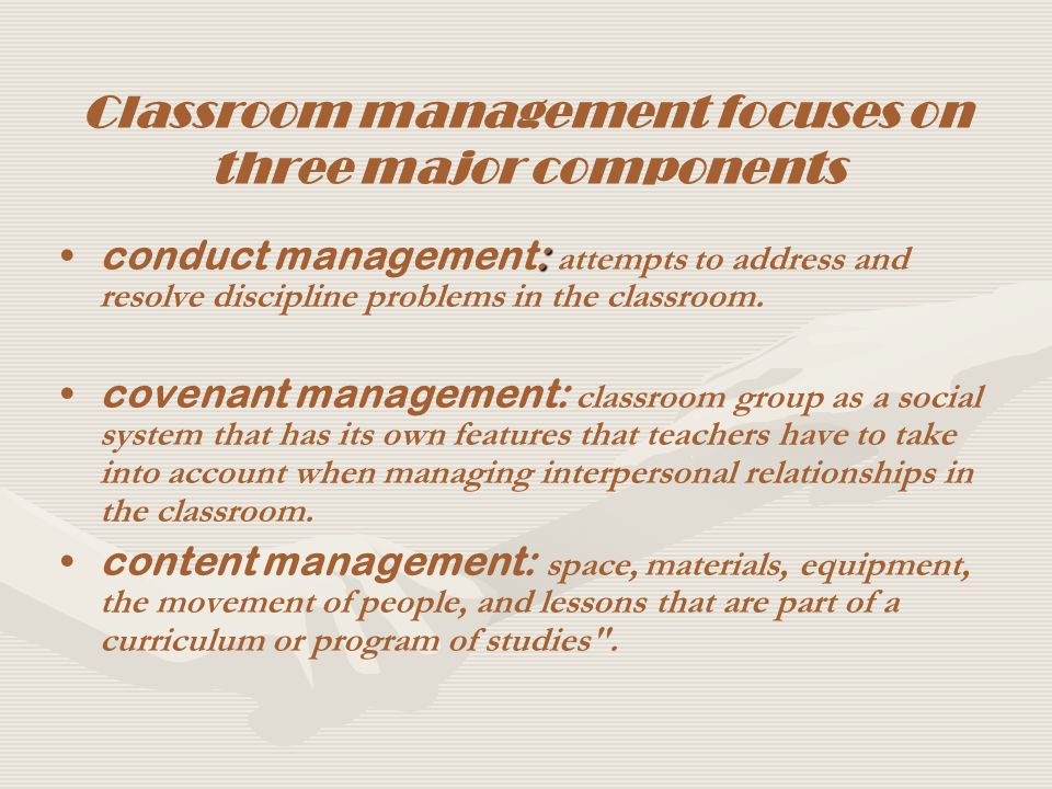 Classroom management focuses on three major components