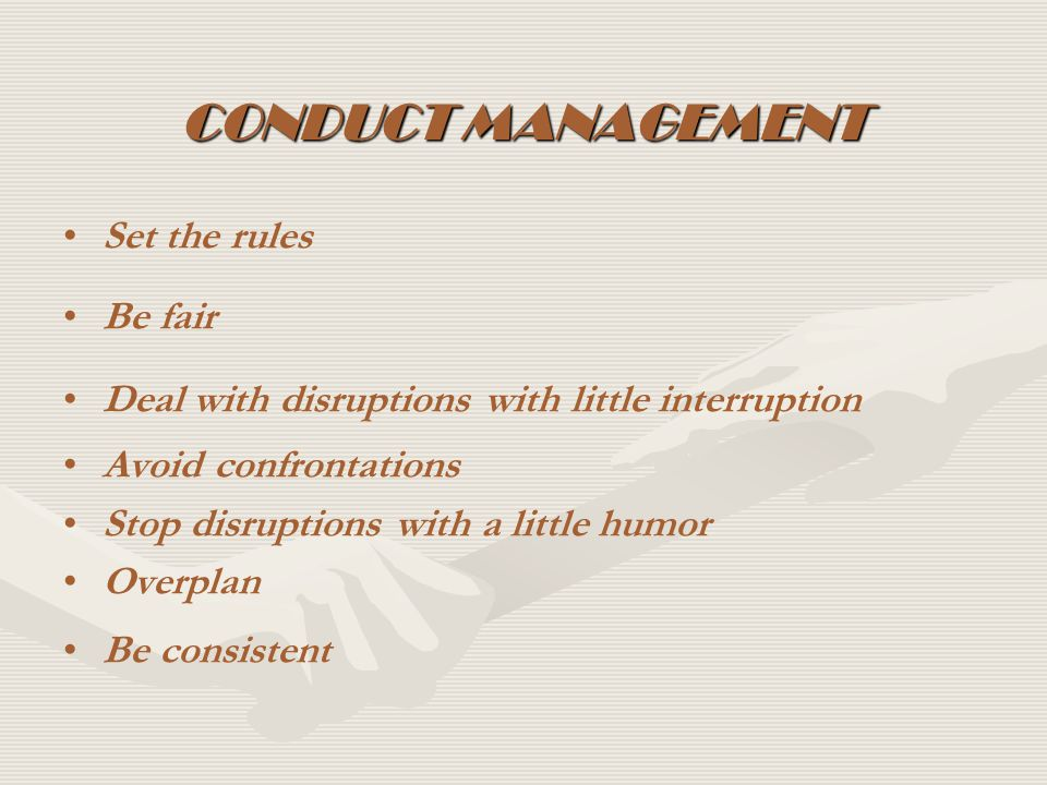CONDUCT MANAGEMENT Set the rules Be fair