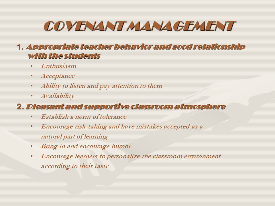 COVENANT MANAGEMENT 1. Appropriate teacher behavior and good relationship with the students. Enthusiasm.
