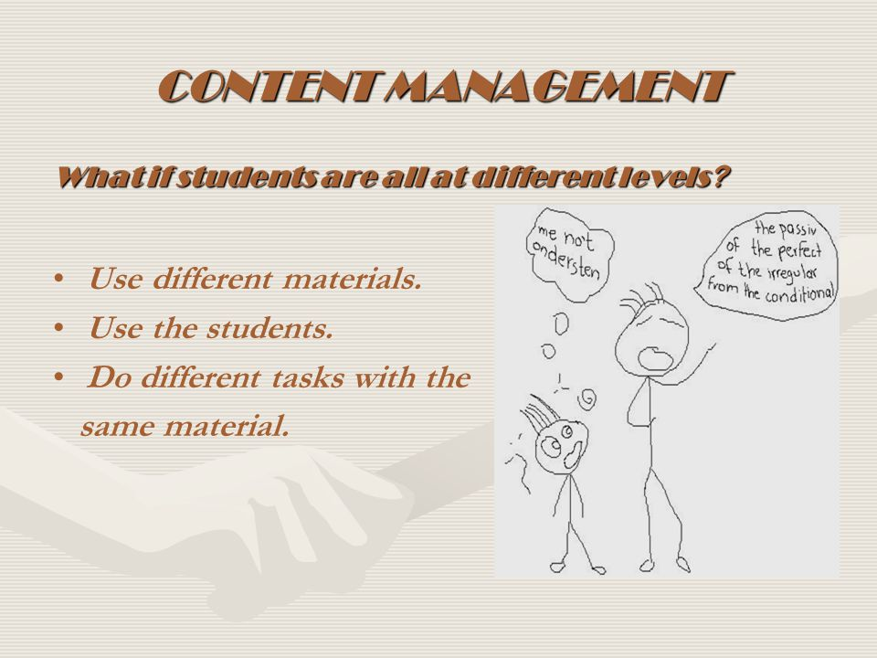 CONTENT MANAGEMENT Use different materials. Use the students.