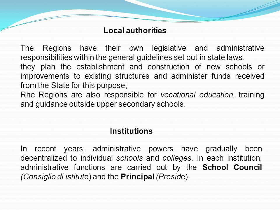 Local authorities The Regions have their own legislative and administrative responsibilities within the general guidelines set out in state laws.