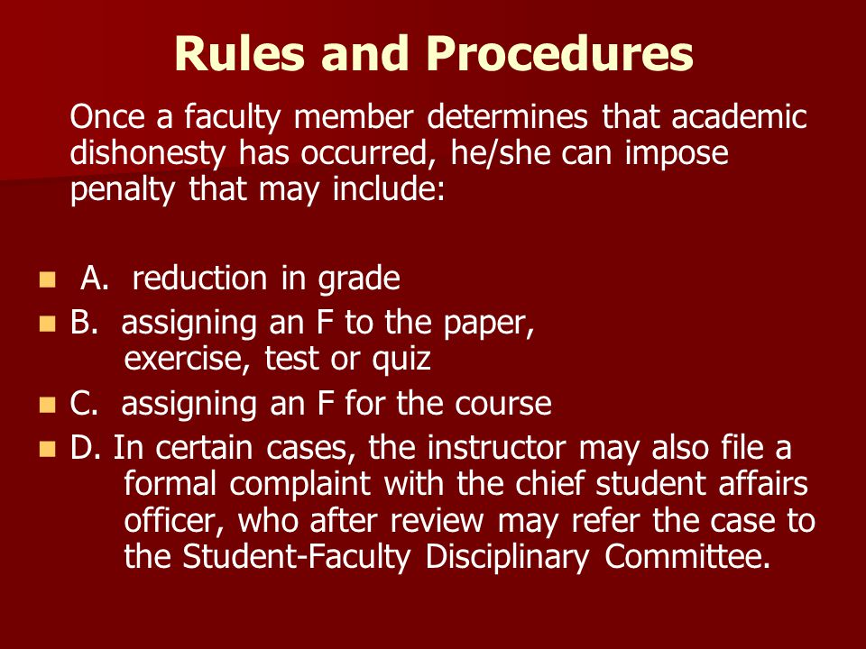 Rules and Procedures Once a faculty member determines that academic dishonesty has occurred, he/she can impose penalty that may include: