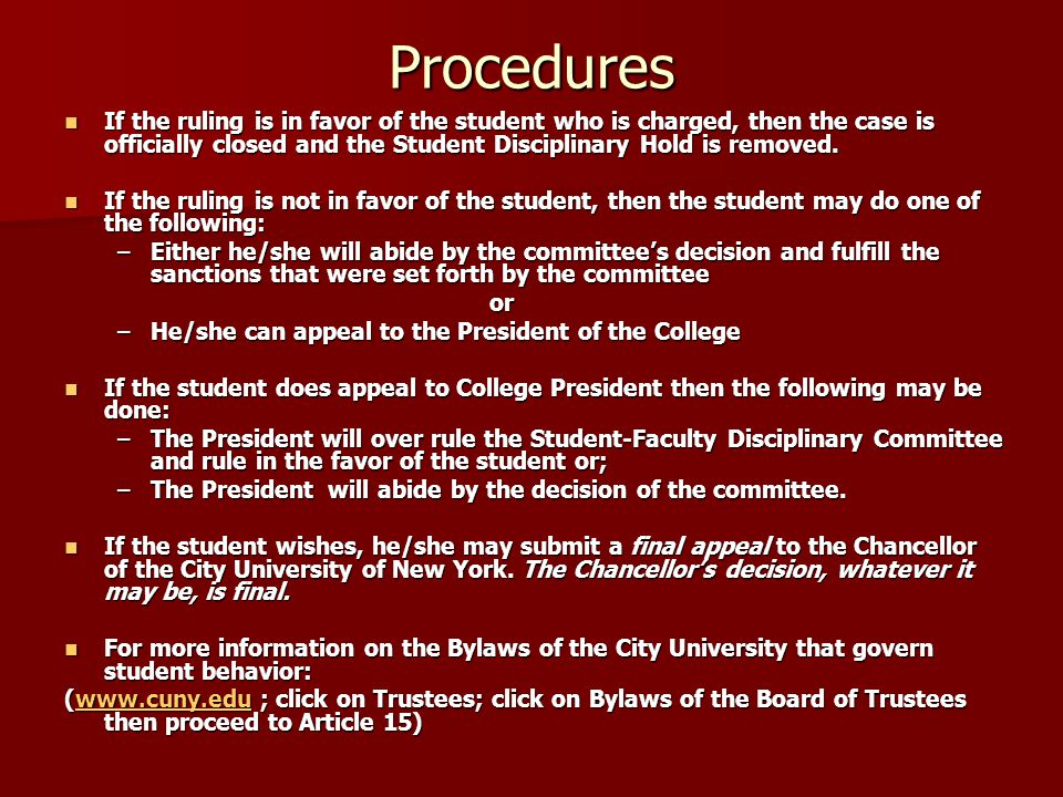 Procedures If the ruling is in favor of the student who is charged, then the case is officially closed and the Student Disciplinary Hold is removed.