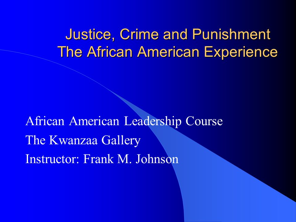 Justice, Crime and Punishment The African American Experience