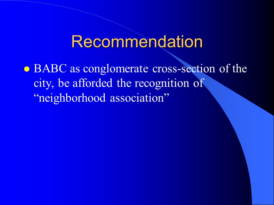 Recommendation BABC as conglomerate cross-section of the city, be afforded the recognition of neighborhood association