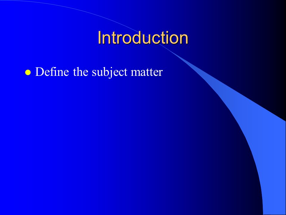 Introduction Define the subject matter