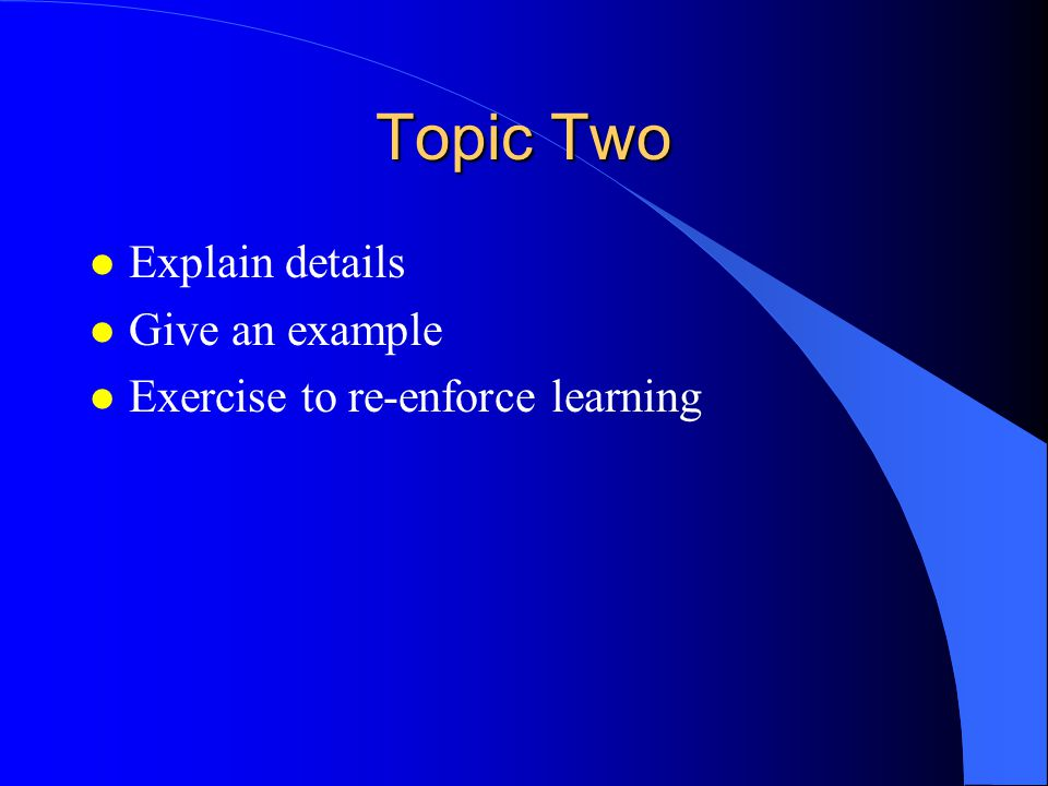 Topic Two Explain details Give an example