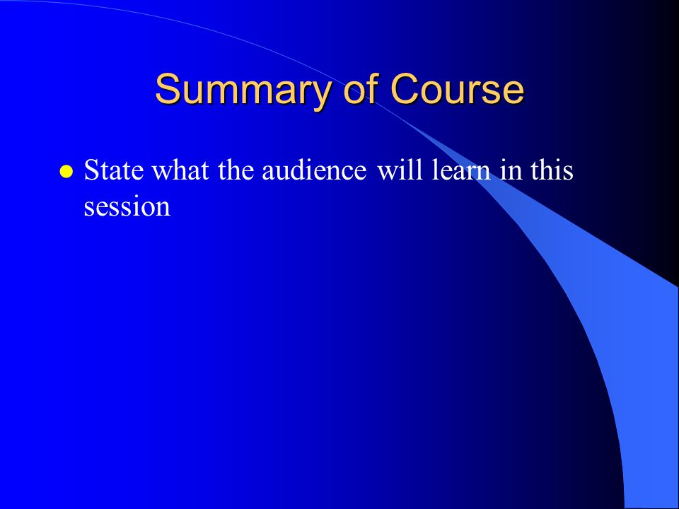 Summary of Course State what the audience will learn in this session