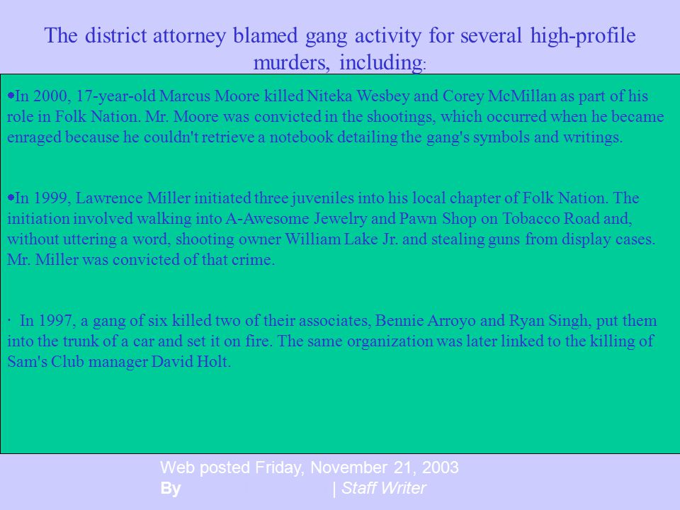 The district attorney blamed gang activity for several high-profile murders, including: