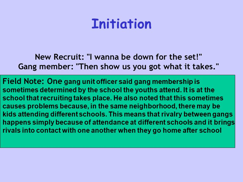 Initiation New Recruit: I wanna be down for the set! Gang member: Then show us you got what it takes.