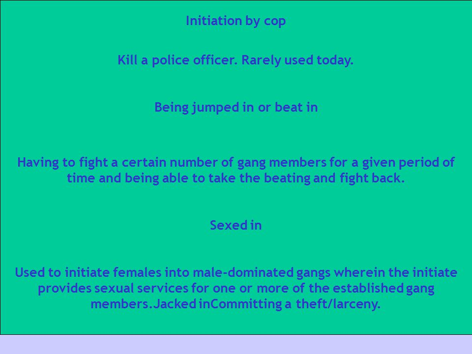 Kill a police officer. Rarely used today. Being jumped in or beat in