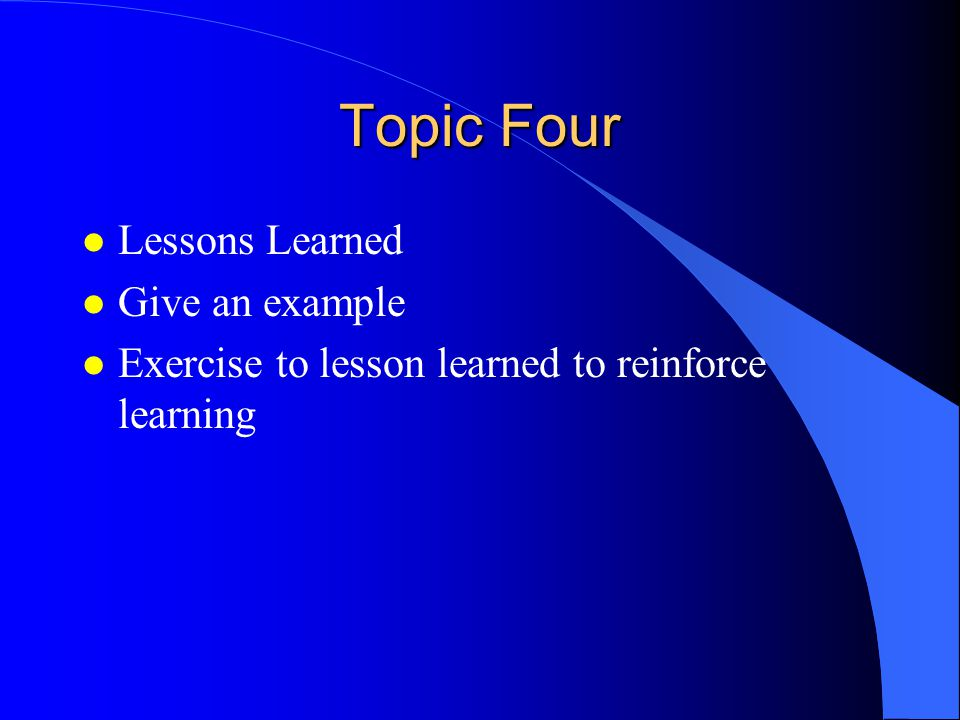 Topic Four Lessons Learned Give an example
