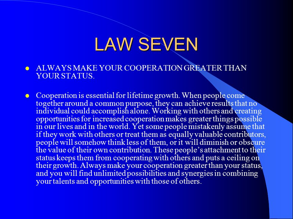 LAW SEVEN ALWAYS MAKE YOUR COOPERATION GREATER THAN YOUR STATUS.
