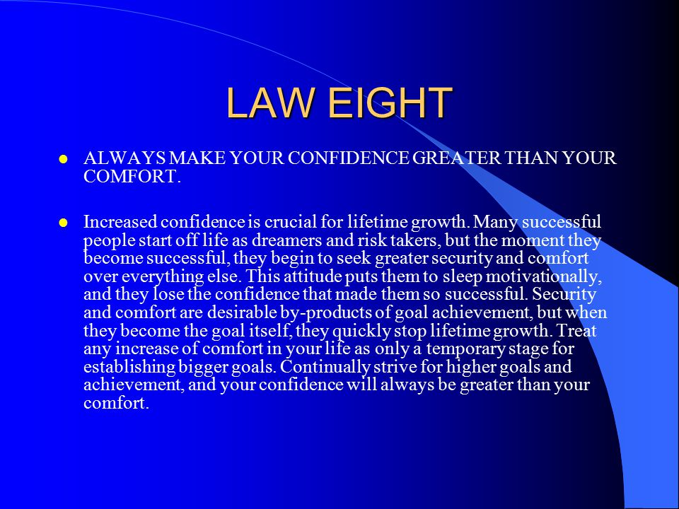 LAW EIGHT ALWAYS MAKE YOUR CONFIDENCE GREATER THAN YOUR COMFORT.
