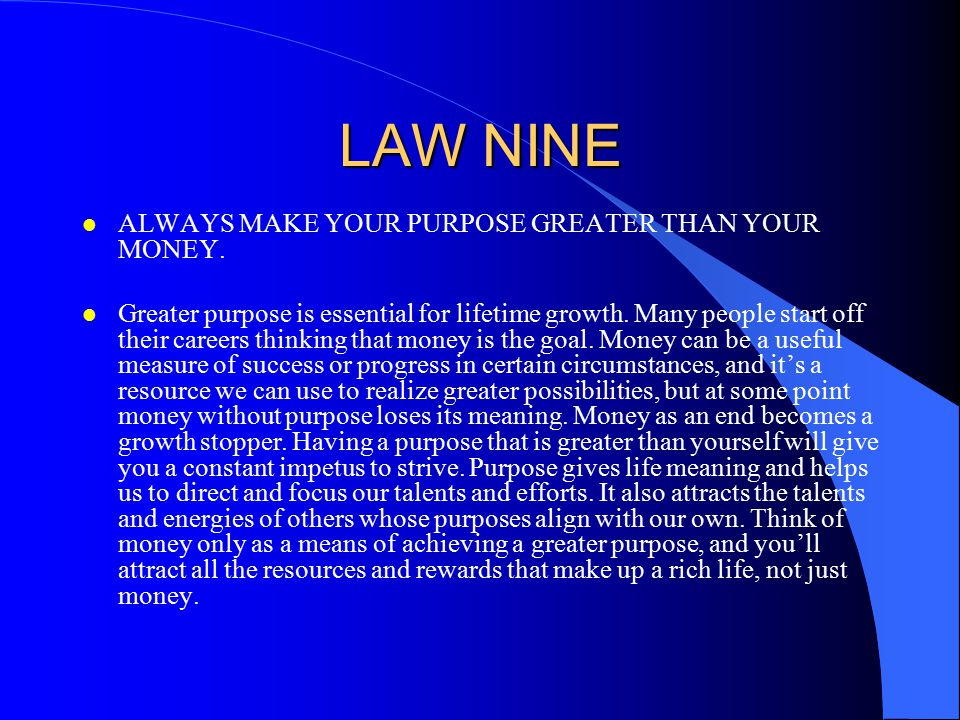 LAW NINE ALWAYS MAKE YOUR PURPOSE GREATER THAN YOUR MONEY.