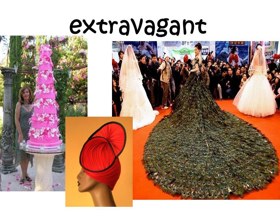 extravagant