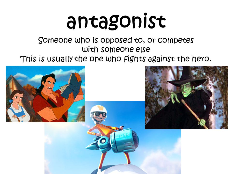 antagonist Someone who is opposed to, or competes with someone else