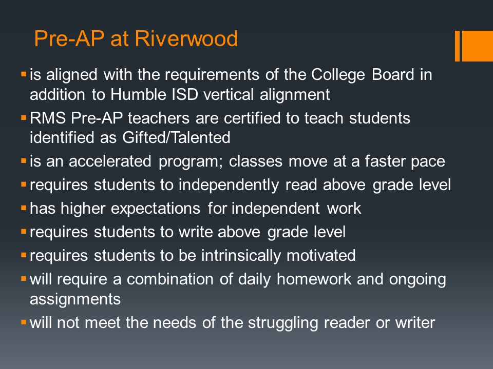Pre-AP at Riverwood is aligned with the requirements of the College Board in addition to Humble ISD vertical alignment.