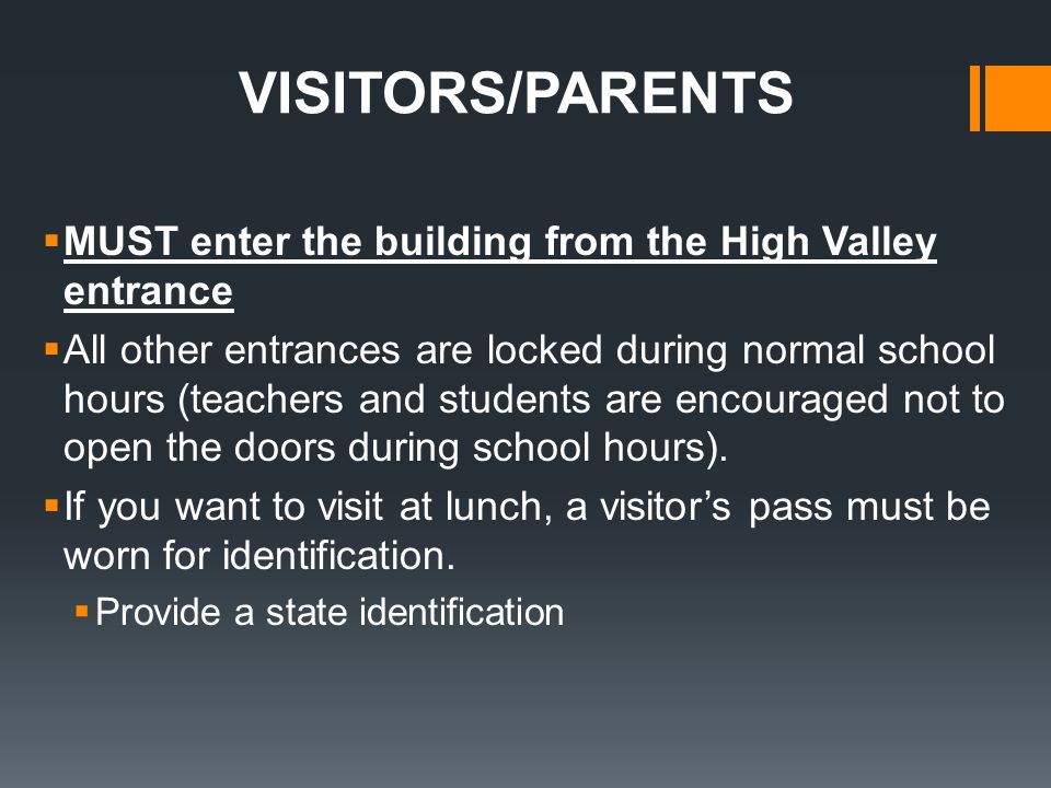 VISITORS/PARENTS MUST enter the building from the High Valley entrance