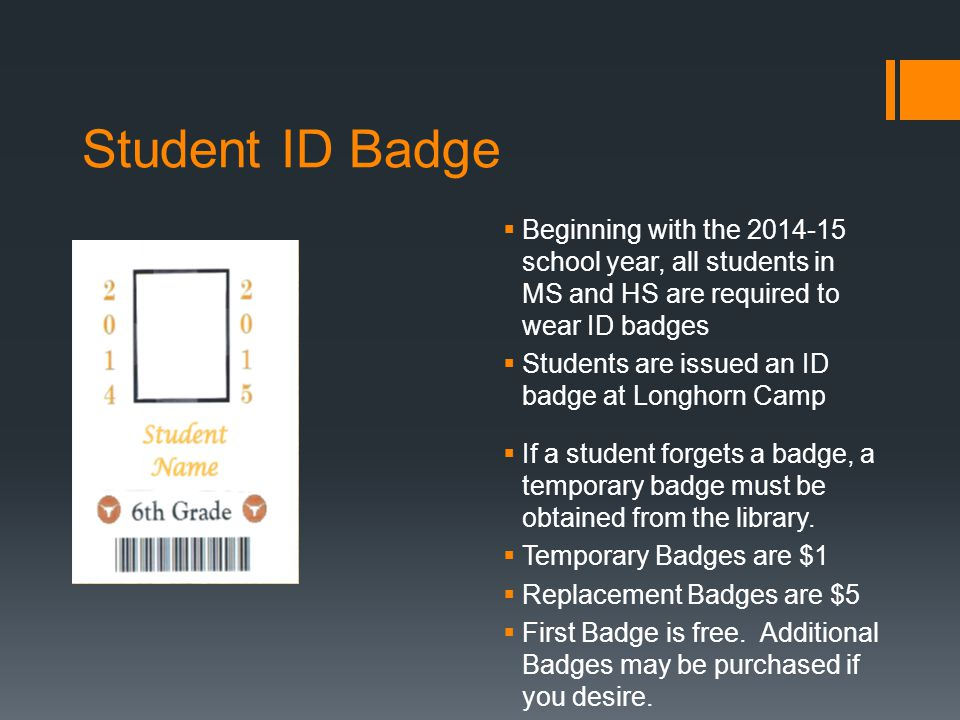 Student ID Badge Beginning with the 2014-15 school year, all students in MS and HS are required to wear ID badges.