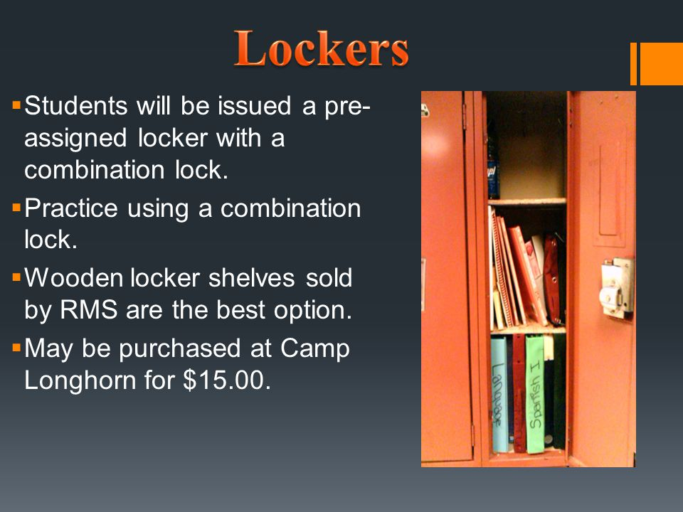 Lockers Students will be issued a pre-assigned locker with a combination lock. Practice using a combination lock.