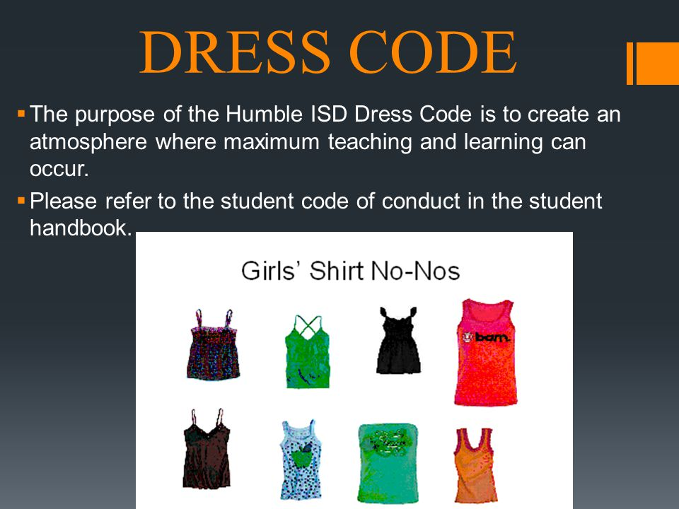 DRESS CODE The purpose of the Humble ISD Dress Code is to create an atmosphere where maximum teaching and learning can occur.