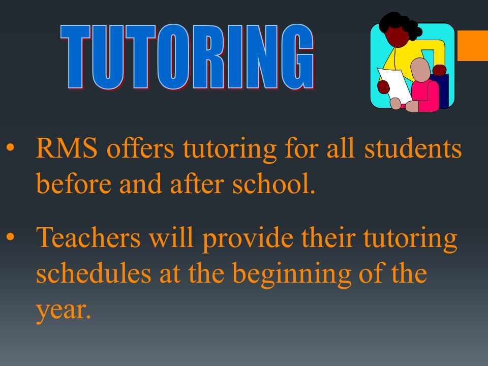 RMS offers tutoring for all students before and after school.