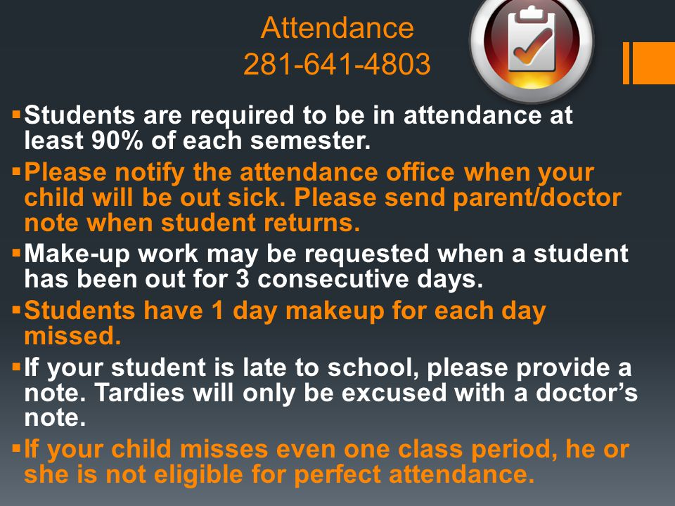 Attendance 281-641-4803 Students are required to be in attendance at least 90% of each semester.