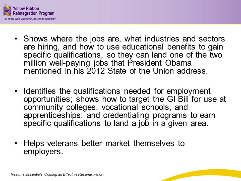Shows where the jobs are, what industries and sectors are hiring, and how to use educational benefits to gain specific qualifications, so they can land one of the two million well-paying jobs that President Obama mentioned in his 2012 State of the Union address.