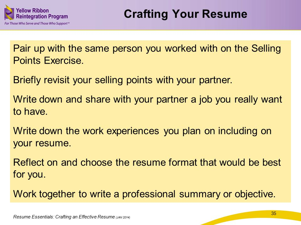 Crafting Your Resume Pair up with the same person you worked with on the Selling Points Exercise.
