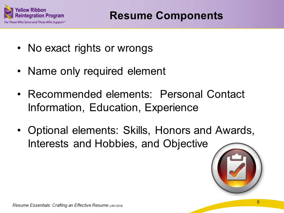 Resume Components No exact rights or wrongs. Name only required element.