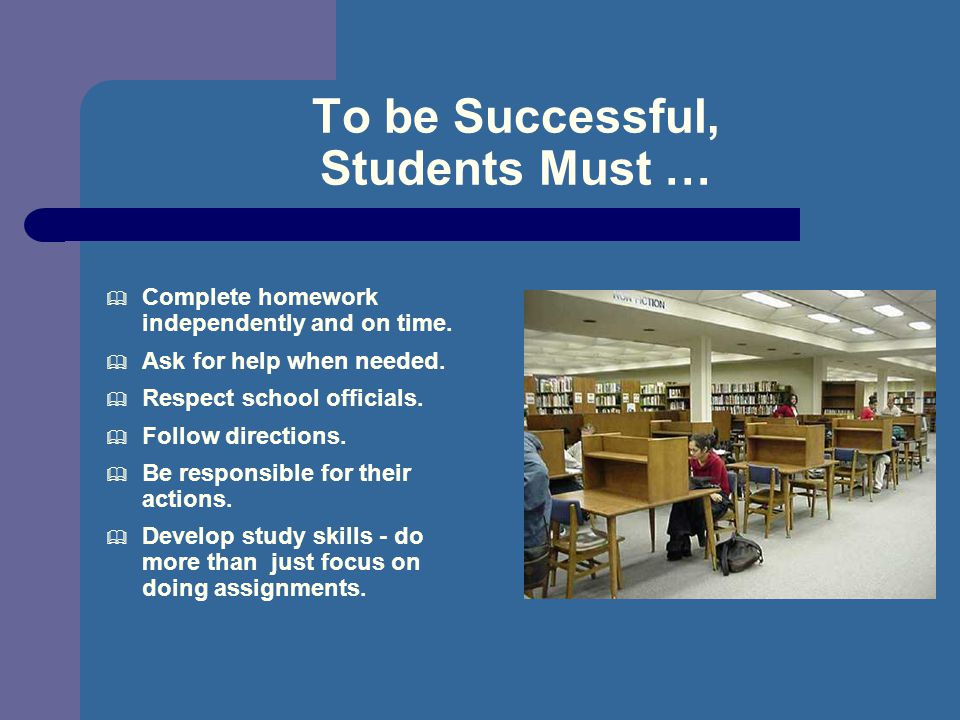 To be Successful, Students Must …