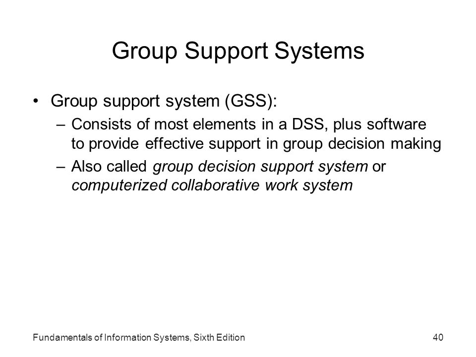 Group Support Systems Group support system (GSS):
