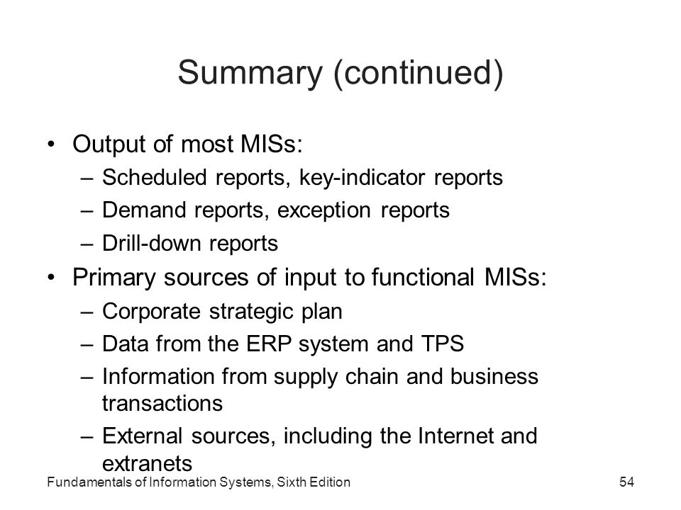 Summary (continued) Output of most MISs: