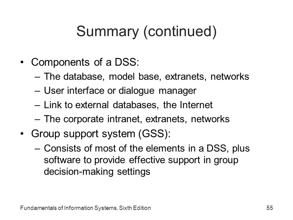 Summary (continued) Components of a DSS: Group support system (GSS):