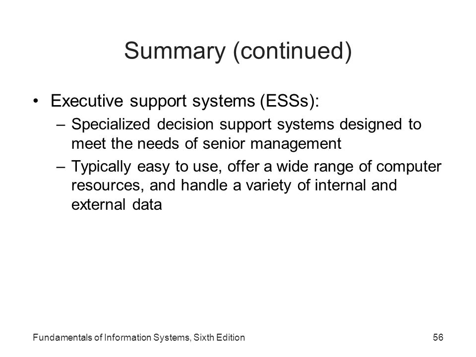 Summary (continued) Executive support systems (ESSs):