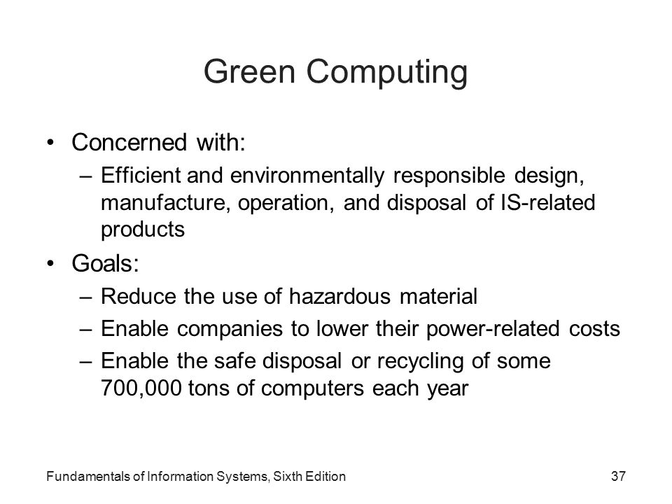 Green Computing Concerned with: Goals: