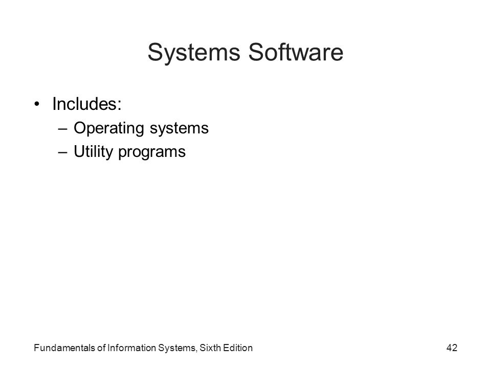 Systems Software Includes: Operating systems Utility programs