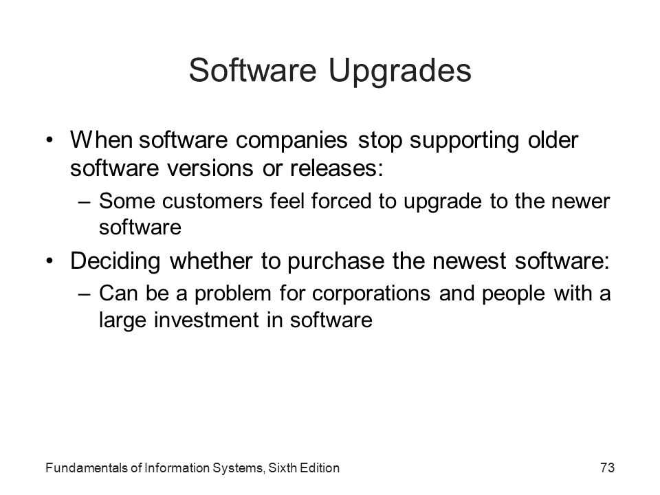 Software Upgrades When software companies stop supporting older software versions or releases: