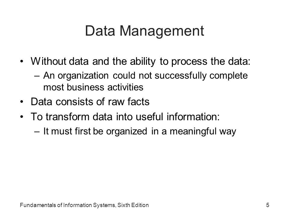 Data Management Without data and the ability to process the data:
