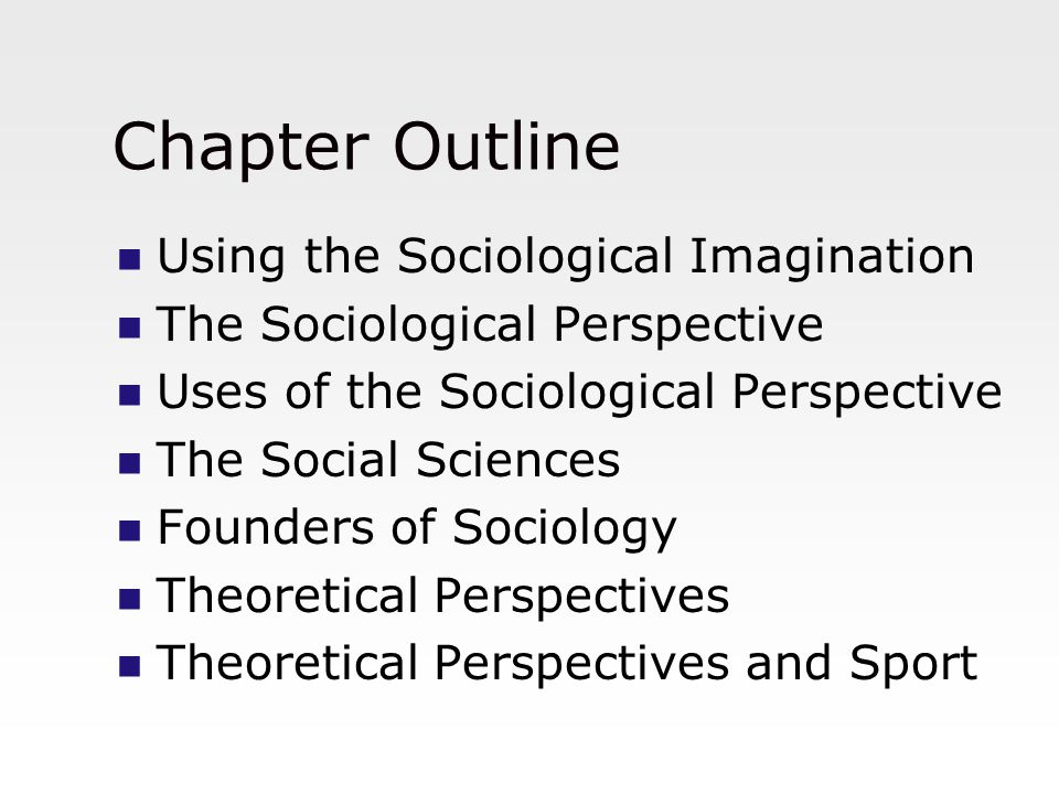 Chapter Outline Using the Sociological Imagination