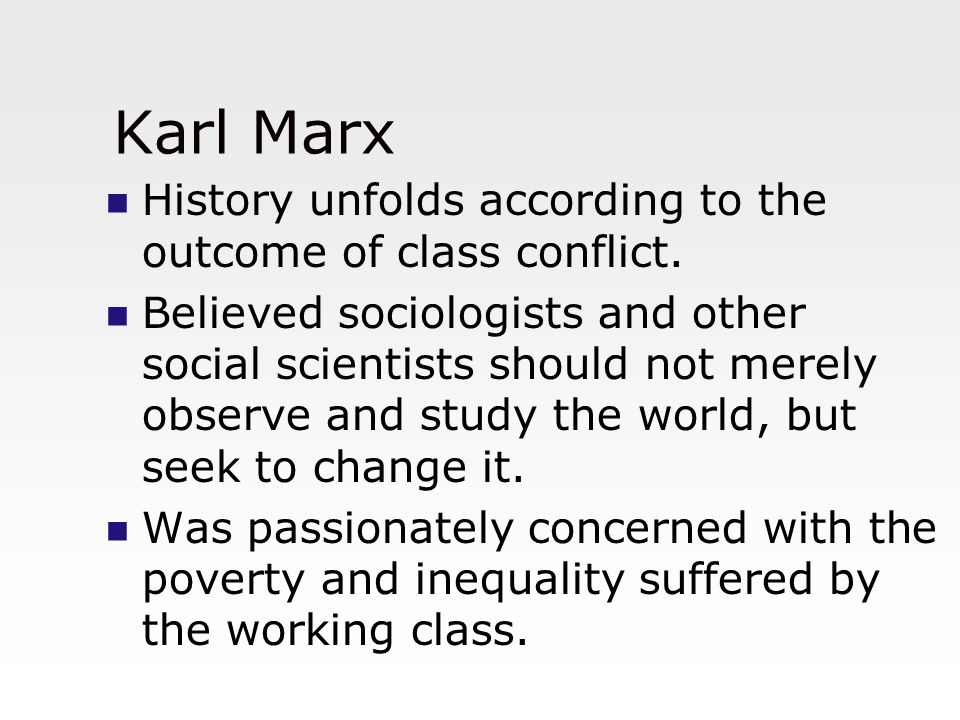 Karl Marx History unfolds according to the outcome of class conflict.