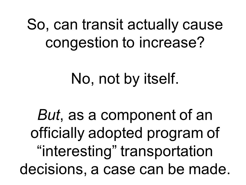So, can transit actually cause congestion to increase