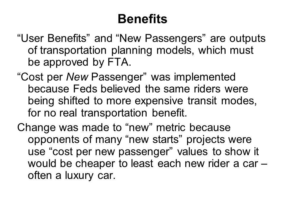 Benefits User Benefits and New Passengers are outputs of transportation planning models, which must be approved by FTA.