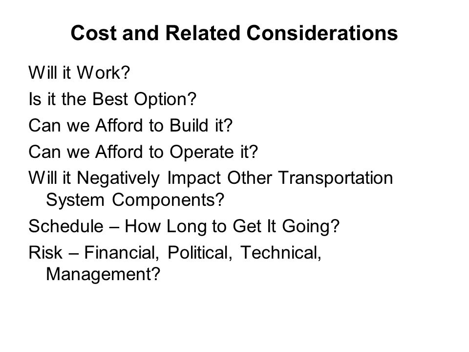 Cost and Related Considerations