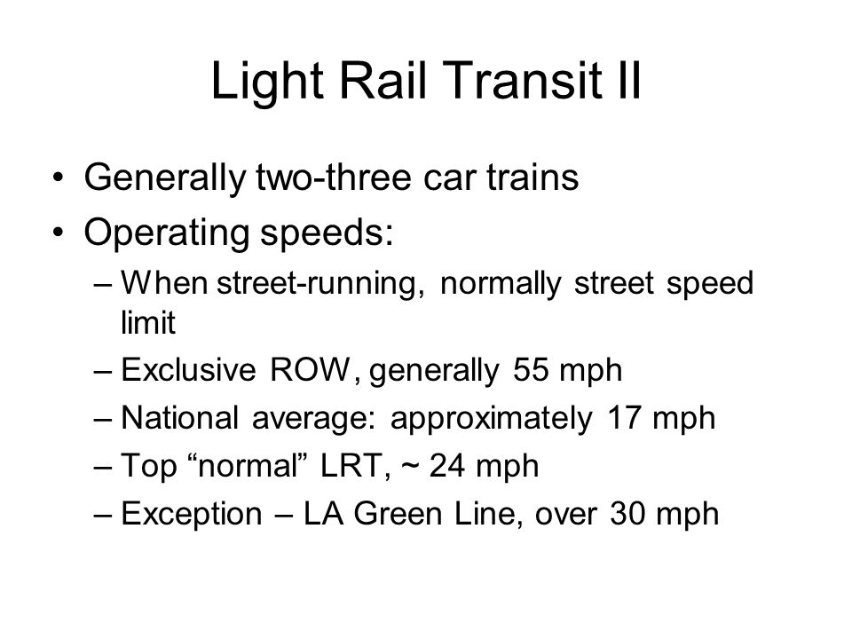 Light Rail Transit II Generally two-three car trains Operating speeds: