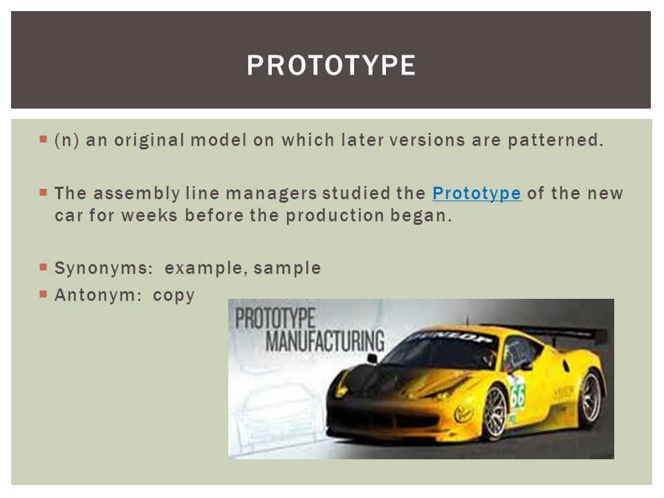 prototype (n) an original model on which later versions are patterned.